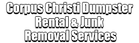 Corpus Christi Dumpster Rental & Junk Removal Services Logo-We Offer Residential and Commercial Dumpster Removal Services, Portable Toilet Services, Dumpster Rentals, Bulk Trash, Demolition Removal, Junk Hauling, Rubbish Removal, Waste Containers, Debris Removal, 20 & 30 Yard Container Rentals, and much more!